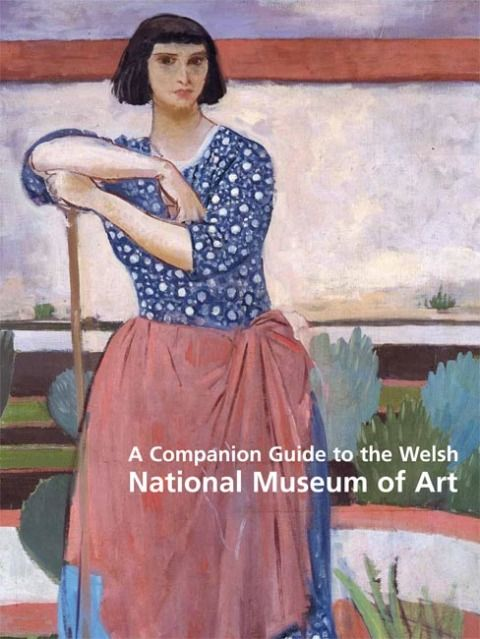 A Companion Guide to the Welsh National Museum of Art