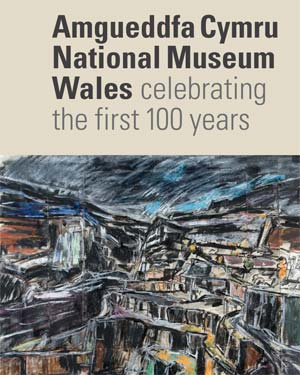 Amgueddfa Cymru - National Museum Wales - Celebrating The First 100 Years